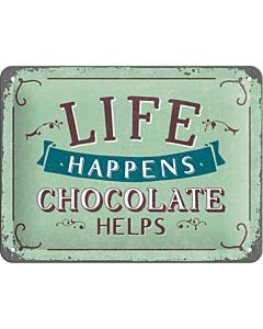 Kilpi 15x20cm / Life happens... Chocolate helps
