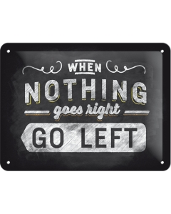 Kilpi 15x20cm / When nothing goes right... Go left