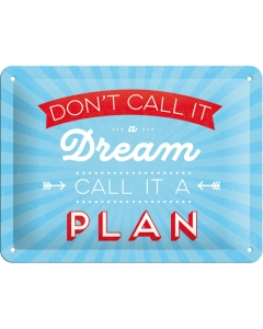 Kilpi 15x20cm / Don't call it a dream... Call it a plan