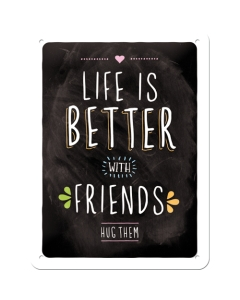 Kilpi 15x20cm / Life is better with friends... Hug them